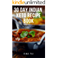 30 Day Indian Keto Recipe Book: Lose Weight By Eating Delicious Indian Keto Food
