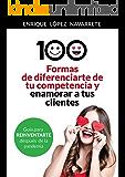 100 FORMAS DE DIFERENCIARTE DE TU COMPETENCIA Y ENAMORAR A TUS CLIENTES: Estrategias para reinventar tu negocio después…