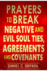 Prayers to Break Negative and  Evil Soul Ties, Agreements and Covenants (Deliverance Series Book 4) Kindle Edition