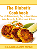 The Diabetic Cookbook: Top 365 Diabetic-Friendly Easy to Cook Delicious Indian Recipes for Breakfast, Lunch & Dinner (English Edition)