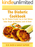 The Diabetic Cookbook: Top 365 Diabetic-Friendly Easy to Cook Delicious Indian Recipes for Breakfast, Lunch & Dinner