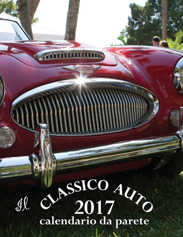 Calendario Auto.Il Classico Auto 2017 Calendario Da Parete Edizione Italia