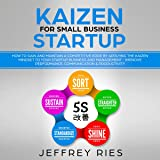 Kaizen for Small Business Startup: How to Gain and Maintain a Competitive Edge by Applying