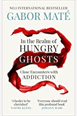 In the Realm of Hungry Ghosts: Close encounters with addiction Paperback
