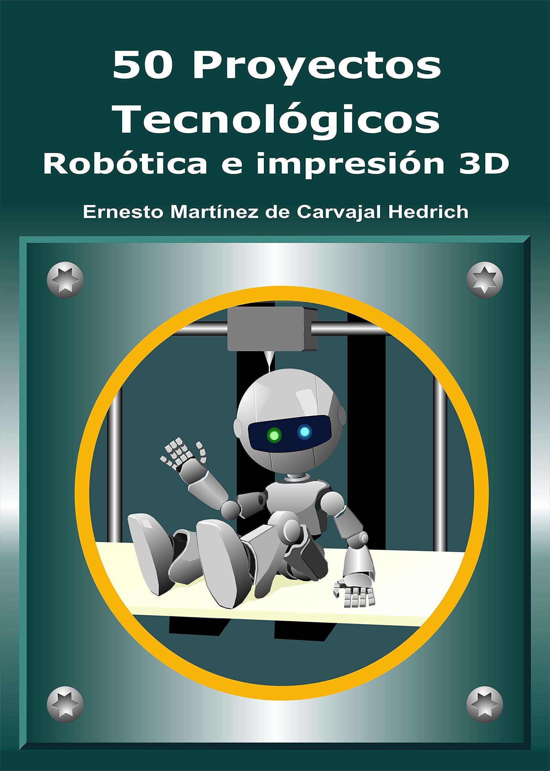 50 Proyectos Tecnológicos - Robótica e Impresión 3D: Amazon.es ...