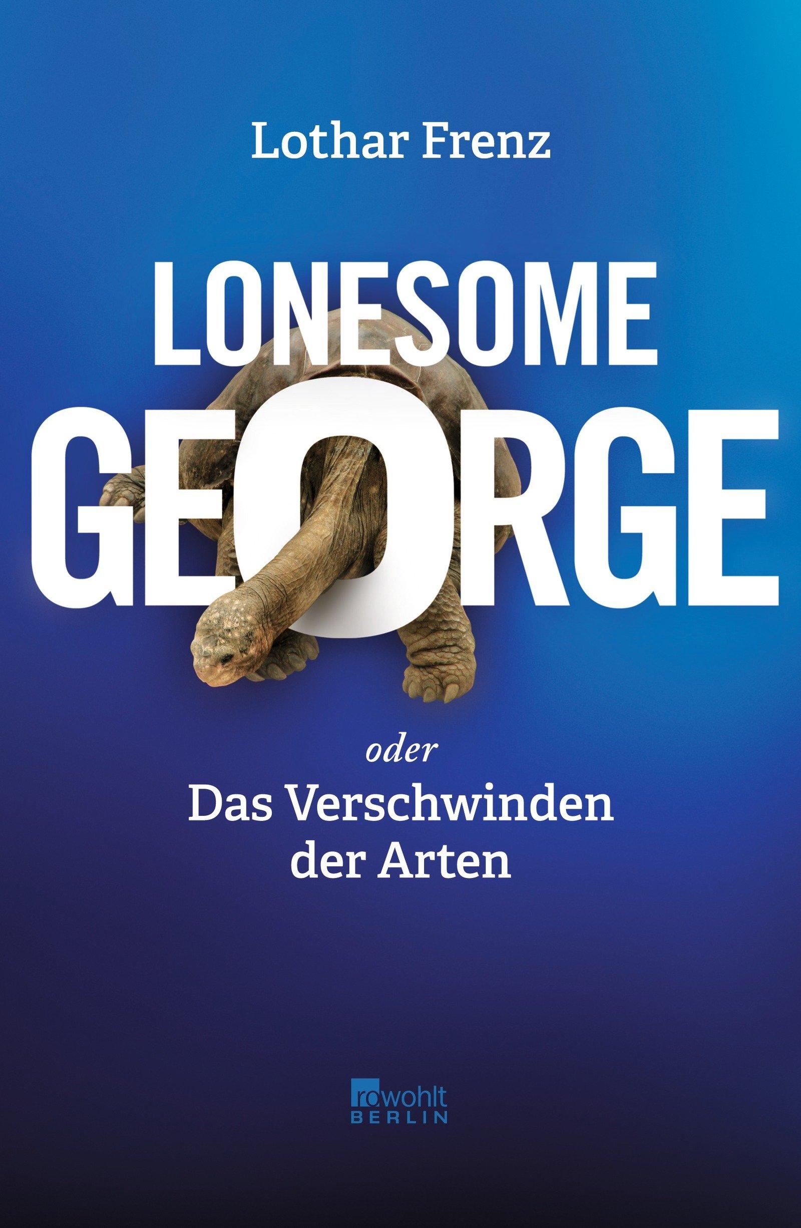 Lonesome George: oder Das Verschwinden der Arten