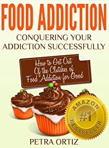 Food Addiction: Conquering Your Addiction Successfully LARGE PRINT: How to Get Out Of the Clutches of Food Addiction for Good