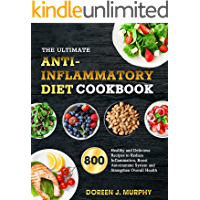 the Ultimate Anti-Inflammatory Diet Cookbook : 800 Healthy and Delicious Recipes to Reduce Inflammation, Boost…