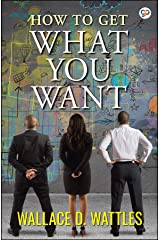 How to Get What You Want Kindle Edition