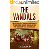 The Vandals: A Captivating Guide to the Barbarians That Conquered the Roman Empire During the Transitional Period from Late Antiquity to the Early Middle Ages (English Edition)