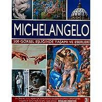 MICHELANGELO 500 GÖRSEL EŞLİĞİNDE YAŞA.: 500 Görsel Eşliğinde Yaşamı ve Eserleri