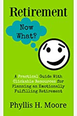 Retirement, Now What?: A Practical Guide with Clickable Resources for Planning a Fulfilling Retirement Kindle Edition