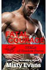 Fatal Courage: SEALs of Shadow Force Romantic Suspense Series, Book 3 Kindle Edition