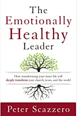 The Emotionally Healthy Leader: How Transforming Your Inner Life Will Deeply Transform Your Church, Team, and the World Kindle Edition