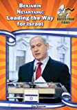 Benjamin Netanyahu: Leading the Way for Israel (Voices from Israel: Set 1)