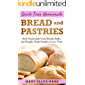 Quick-Time Homemade Bread and Pastries: Real Homemade Yeast Breads, Rolls, and Doughs Made Simple, in Less Time