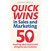 Quick Wins in Sales and Marketing: 50 inspiring ideas to grow your business (English Edition)