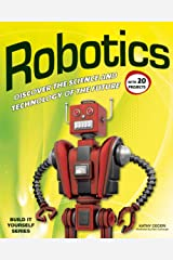 Robotics: DISCOVER THE SCIENCE AND TECHNOLOGY OF THE FUTURE with 20 PROJECTS (Build It Yourself) Kindle Edition
