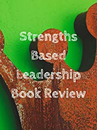 Review: Strengths Based Leadership Book Review