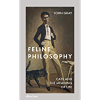 Feline Philosophy: Cats and the Meaning of Life (English Edition)