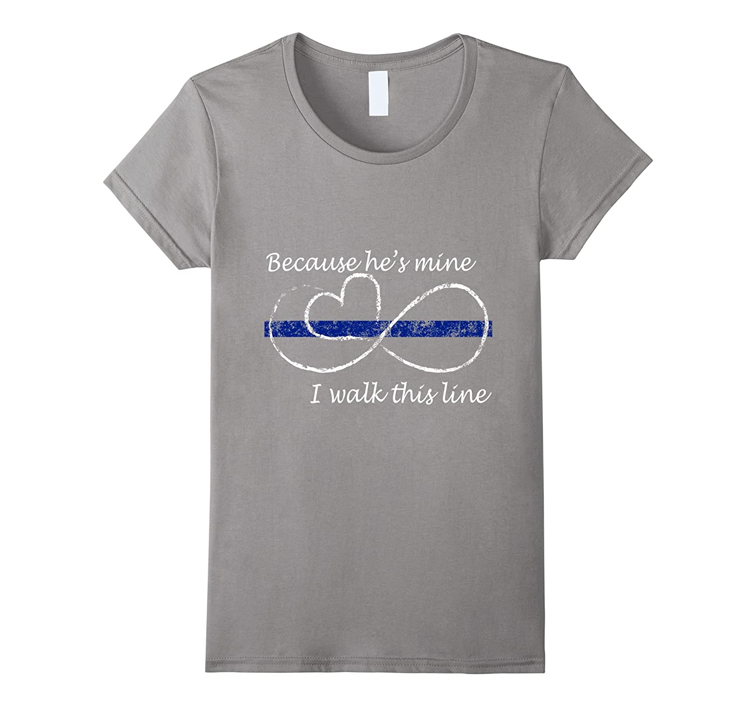 Women's Thin Blue Line Shirt: Because he is mine I walk this line-CL