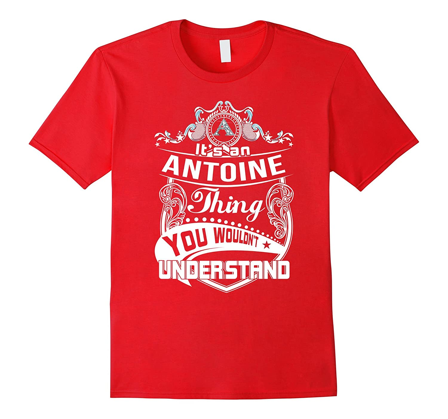 It's an Antoine thing you wouldn't understand T-Shirt-Art