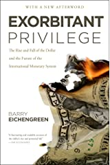 Exorbitant Privilege: The Rise and Fall of the Dollar and the Future of the International Monetary System Kindle Edition