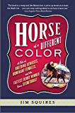 Horse Of A Different Color: A Tale of Breeding Geniuses, Dominant Females, and the Fastest Derby Winner Since Secretariat