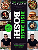 BISH BASH BOSH!: The plant-based Sunday Times bestselling cookbook with over 100 delicious and easy recipes. As seen on ITV's 'Living on the Veg'