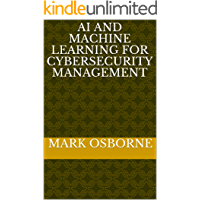 AI and Machine Learning for Cybersecurity Management (In the Brown Stuff Book 4)