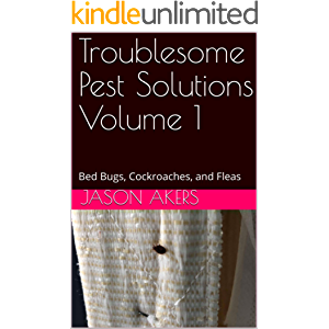 Troublesome Pest Solutions Volume 1: Bed Bugs, Cockroaches, and Fleas