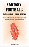Fantasy Football: The 24-Year Losing Streak: How to Dominate Your League and Avoid Decades of Humiliation (English Edition)