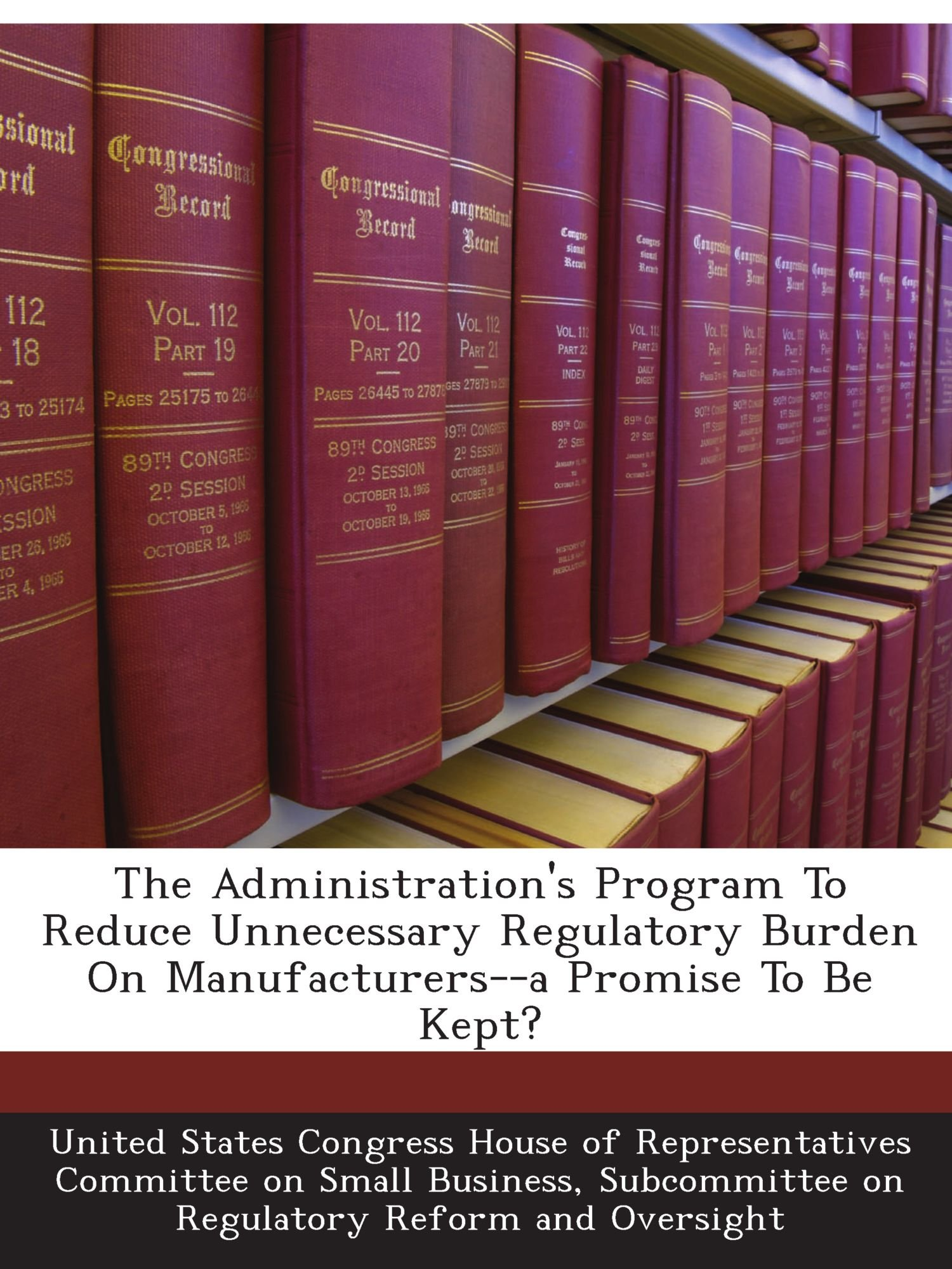 The Administration's Program To Reduce Unnecessary Regulatory Burden On Manufacturers--a Promise To Be Kept? PDF