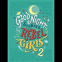 Good Night Stories for Rebel Girls 2: 100 more stories of extraordinary women