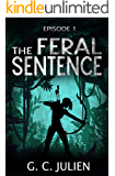 The Feral Sentence - Episode 1 (YA Dystopian Survival Thriller) (The Feral Sentence Serial)