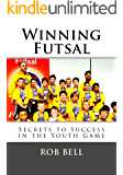 Winning Futsal: Secrets to Success in the Youth Game (English Edition)