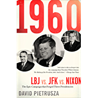 1960: LBJ vs. JFK vs. Nixon: The Epic Campaign that Forged Three Presidencies