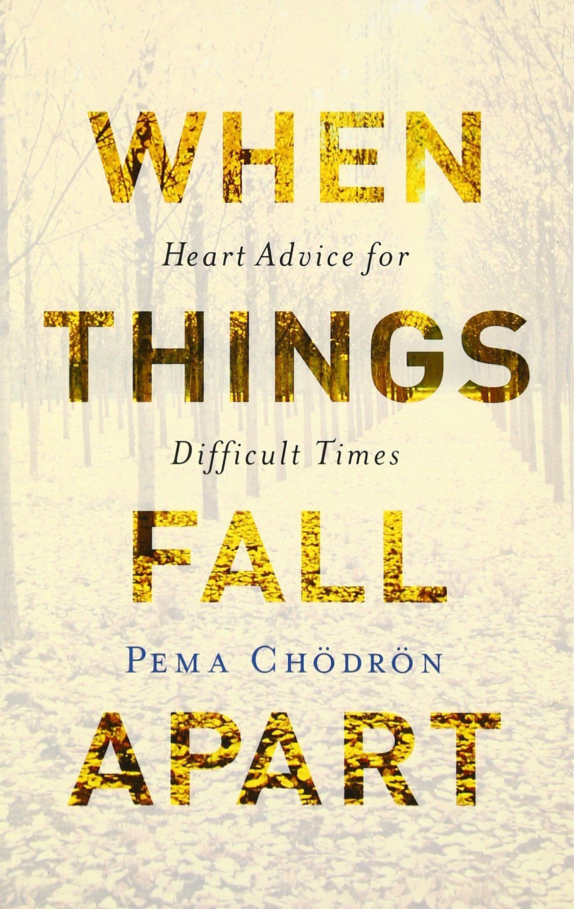 when things fall apart heart advice for difficult times th when things fall apart heart advice for difficult times 20th anniversary edition pema chodron 9781570621604 com books