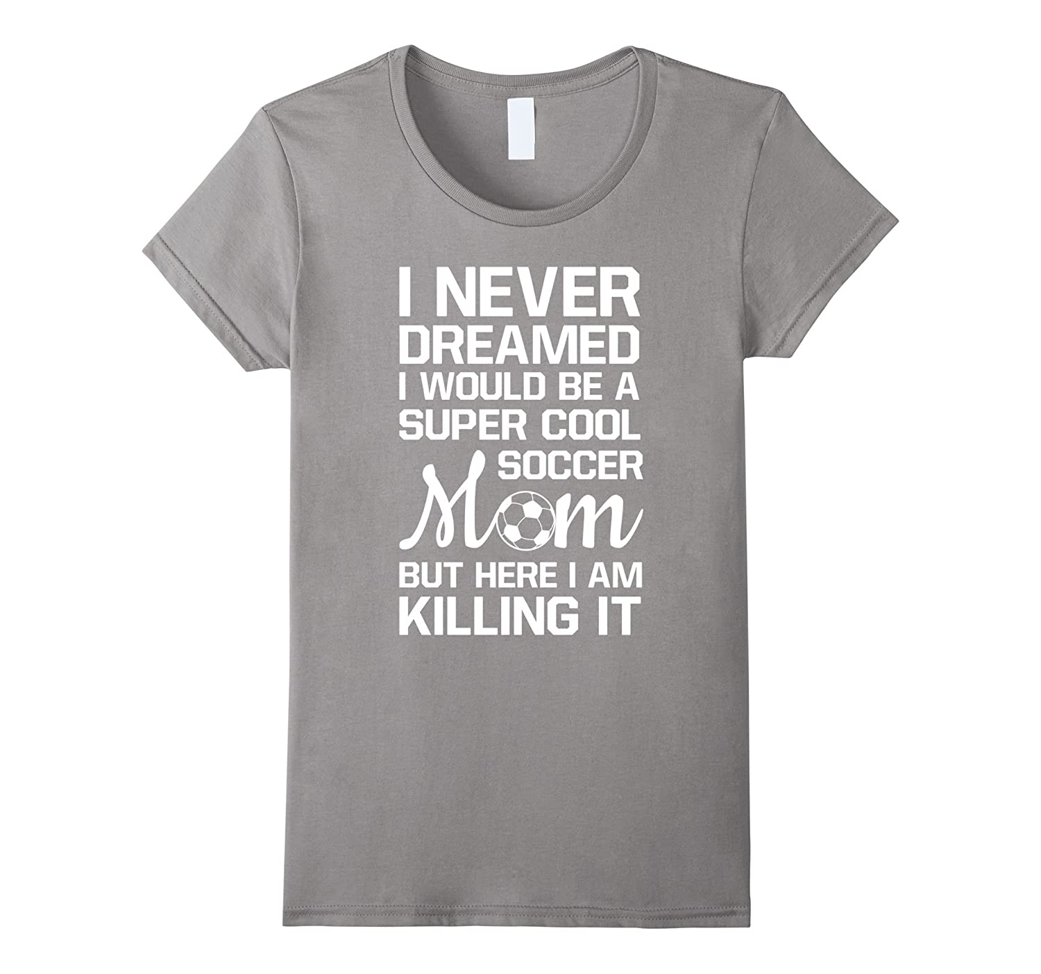 Womens Never Thought I'd Be Super Cool Soccer Mom T-Shirt-CL
