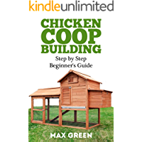 Chicken Coop Building: Step by Step Guide for Beginners (Chicken Coop Building, Chicken Coop, Backyard Chickens, Chicken Coop Plans, DIY Project, Fresh Eggs, Raising Chickens)