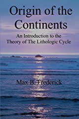 Origin of the Continents: An Introduction to the Theory of The Lithologic Cycle Kindle Edition
