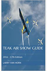 Teak Air Show Guide: 2016 - 17th Edition (Annual Air Show Frequency Guides) Kindle Edition