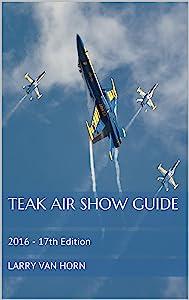 Teak Air Show Guide: 2016 - 17th Edition (Annual Air Show Frequency Guides)