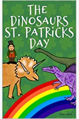 The Dinosaurs St. Patrick's Day: Picture Book For Preschoolers & Toddlers. Ideal for ages 2-6. Kindle Edition