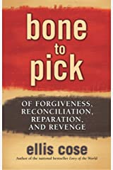 Bone to Pick: Of Forgiveness, Reconciliation, Reparation, and Revenge Kindle Edition