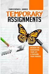 Temporary Assignments: Wisdom For Reinventing Your Life & Pursuing Your Purpose Kindle Edition