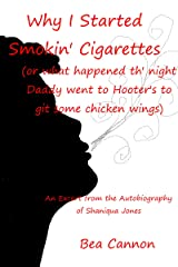 Why I Started Smokin' Cigarettes (or what happened th' night Daddy went to Hooter's to git some chicken wings): An Excerpt from the Autobiography of Shaniqua Jones Kindle Edition