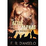 Aztec Alphas: The Prophecy.