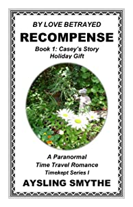 BY LOVE BETRAYED: RECOMPENSE 1: Book 1: Casey's Story---Holiday Gift (Timekept Series I: Recompense)