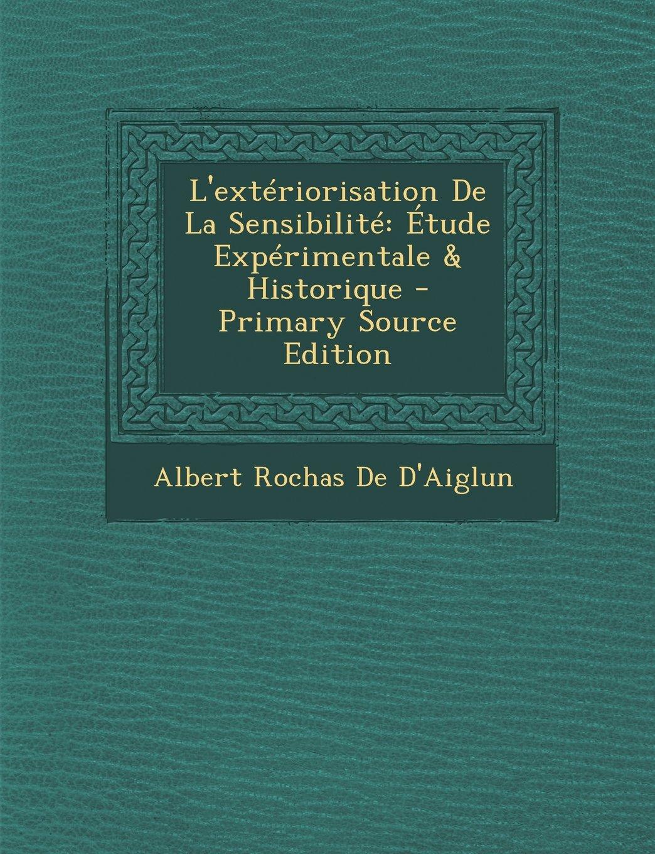 Read Online L'extériorisation De La Sensibilité: Étude Expérimentale & Historique - Primary Source Edition (French Edition) PDF